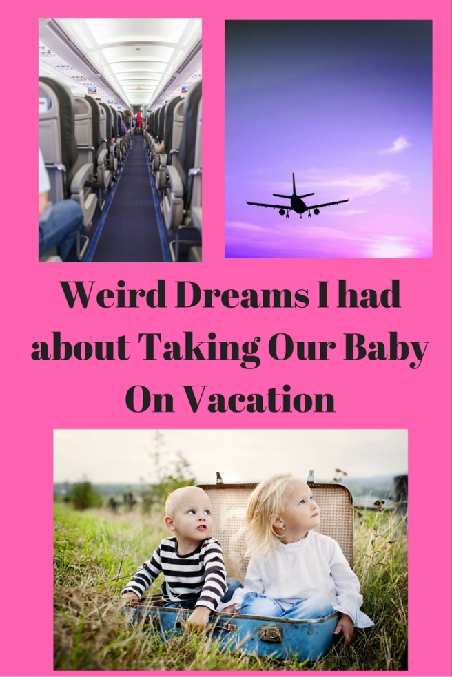 Weird Dreams I had about Taking Our Baby On Vacation.jpg